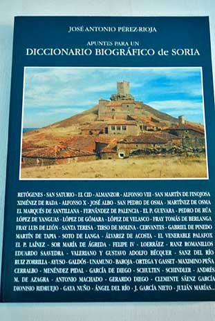 Apuntes Para Un Diccionario Biografico de Soria by Jose Antonio Perez-Rioja, Jose Antonio Perez-Rioja