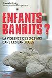 echange, troc Sonia Imloul, Cyril Azouvi - Enfants bandits ? : La violence des 3-13 ans dans les banlieues