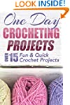One Day Crocheting Projects: Over 15...