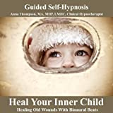 Heal Your Inner Child Hypnosis Healing Old Wounds With Binaural Beats