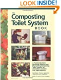 The Composting Toilet System Book: A Practical Guide to Choosing, Planning and Maintaining Composting Toilet Systems, a Water-Saving, Pollution-Preven