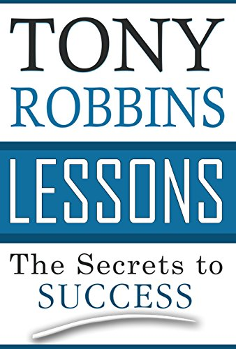 Mark Pendanski - Tony Robbins Lessons: The Secrets to Success (Tony Robbins, Anthony Robbins, Awaken The Giant Within, Unlimited Power, The Secrets to Success)