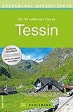 Wanderf�hrer Tessin: Die 40 sch�nsten Touren zum Wandern rund um Ascona, Lugano, Locarno am Lago Maggiore, San Carlo und Bellinzona, mit Wanderkarte und GPS-Daten zum Download