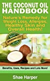 The Coconut Oil Handbook: Nature&#039;s Remedy for Weight Loss, Allergies, Healthy Skin and Overall Health - Benefits, Uses, Recipes and Lots More! (recommended on the Paleo Diet and Raw Food Diet)
