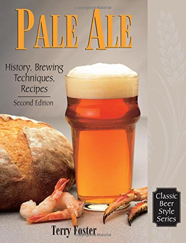 Pale Ale: History and Brewing Techniques, Recipes: History, Brewing Techniques, Recipes (Classic Beer Style)