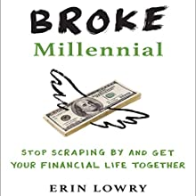 Broke Millennial: Stop Scraping By and Get Your Financial Life Together Audiobook by Erin Lowry Narrated by Erin Lowry