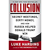 Collusion: Secret Meetings, Dirty Money, and How Russia Helped Donald Trump Win   [Luke Harding]