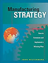Manufacturing Strategy: How to Formulate and Implement a Winning Plan, Second Edition