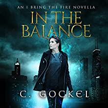 In the Balance: I Bring the Fire, Book 3.5 Audiobook by C. Gockel Narrated by Barrie Kreinik