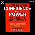 How to Have Confidence and Power in Dealing with People  by Leslie T. Giblin Narrated by Leslie T. Giblin