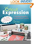 Cricut Expression: A Comprehensive Gu...