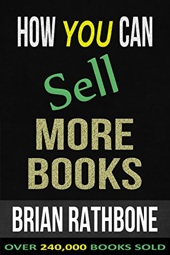 Brian Rathbone - How You Can Sell More Books: Proven Audience Building Strategies