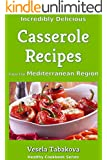 Incredibly Delicious Casserole Recipes from the Mediterranean Region (Healthy Cookbook Series 12) (English Edition)