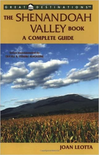 The Shenandoah Valley Book: A Complete Guide (A Great Destinations Guide)