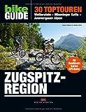 BIKE Guide Zugspitzregion: 30 Toptouren: Wetterstein - Mieminger Kette - Ammergauer Alpen