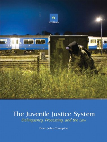 The Juvenile Justice System: Delinquency, Processing, and...