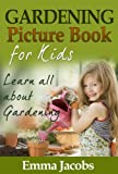 Children s Book About Gardening: A Kids Picture Book about How to Grow a Garden with Photos and Fun Facts