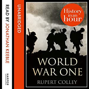 World War One: History in an Hour Audiobook by Rupert Colley Narrated by Jonathan Keeble