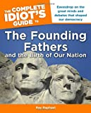img - for The Complete Idiot's Guide to the Founding Fathers: and the Birth of our Nation book / textbook / text book