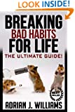 Breaking Bad Habits For Life: Replacing Bad Habits With Good Habits Permanently! (Habits, Bad Habits, Good Habits, New Habits, Addiction Cures)