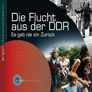 Die Flucht aus der DDR Hörbuch
