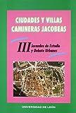 img - for ciudades_y_villas_camineras_jacobeas_iii_jornadas_de_estudio_y_debate_urbanos book / textbook / text book