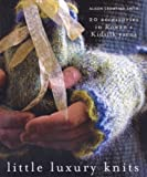 Little Luxury Knits: 20 Accessories in Rowan's Kidsilk Yarns: 20 Rowan Kidsilk Accessories Alison Crowther-Smith