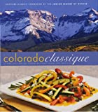 Colorado Classique A Collection of Fresh Recipes from the Rockies