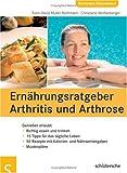 Ernährungsratgeber Arthritis und Arthrose: Genießen erlaubt - Sven-David Müller-Nothmann, Christiane Weißenberger