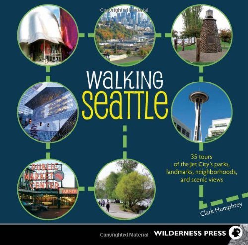 Walking Seattle: 35 Tours of the Jet City's Parks, Landmarks, Neighborhoods, and Scenic Views PDF