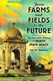img - for From Farms and Fields to the Future (FL): The Incredible History of North Miami Beach book / textbook / text book