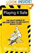Playing it Safe [NEW EDITION]: The Crazy World of Britain's Health and Safety Regulations