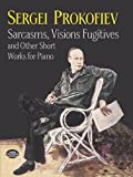Sarcasms, Visions Fugitives and Other Short Works for Piano (Dover Music for Piano)