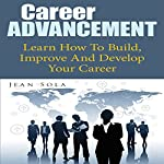 Career Advancement: Learn How to Build, Improve and Develop Your Career | Jean Sola