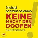 Keine Macht den Doofen!: Eine Streitschrift Hörbuch von Michael Schmidt-Salomon Gesprochen von: Stéphane Bittoun