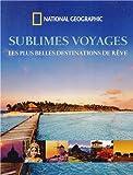 Sublimes voyages : Les plus belles destinations de rêve