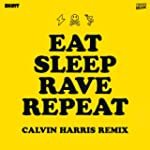 Eat Sleep Rave Repeat (Calvin Harris...