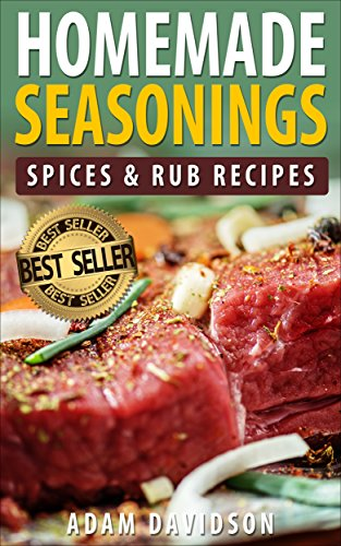 Homemade Seasonings, Spices & Rub Recipes by Adam Davidson