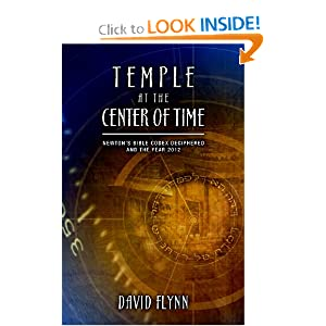 "Temple At The Center Of Time: Newton""s Bible Codex Finally Deciphered and the Year 2012 David Flynn"