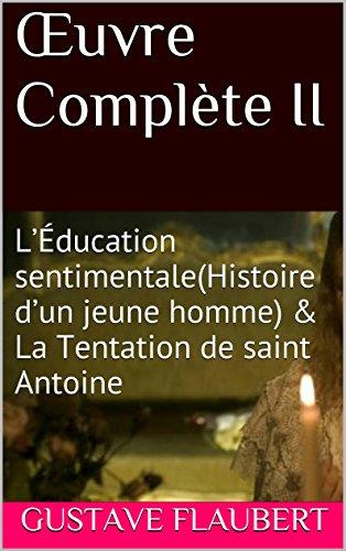 Flaubert, Gustave - Œuvre Complète II: L'Éducation sentimentale(Histoire d'un jeune homme) & La Tentation de saint Antoine (French Edition)