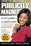 Image of How to Become a PUBLICITY MAGNET: In Any Market via TV, Radio & Print