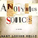 Anonymous Sources: A Novel (       UNABRIDGED) by Mary Louise Kelly Narrated by Therese Plummer