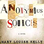 Anonymous Sources: A Novel | Mary Louise Kelly