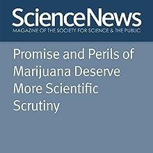 Promise and Perils of Marijuana Deserve More Scientific Scrutiny Other Auteur(s) : Bruce Bower Narrateur(s) : Jamie Renell