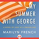 My Summer with George: A Novel of Love at a Certain Age Audiobook by Marilyn French Narrated by Elisa Carlson
