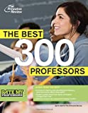 The Best 300 Professors: From the #1 Professor Rating Site, RateMyProfessors.com (College Admissions Guides)