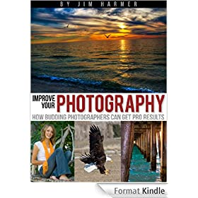 Improve Your Photography: How Budding Photographers Can Get Pro Results (English Edition)