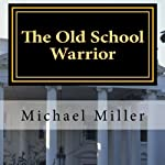 The Old School Warrior | Michael W. Miller