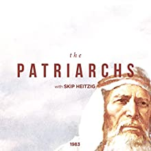 The Patriarchs  by Skip Heitzig Narrated by Skip Heitzig