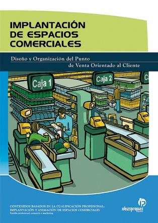 Implantación de espacios comerciales: Diseño y organización del punto de venta orientado al cliente (Comercio y marketing)